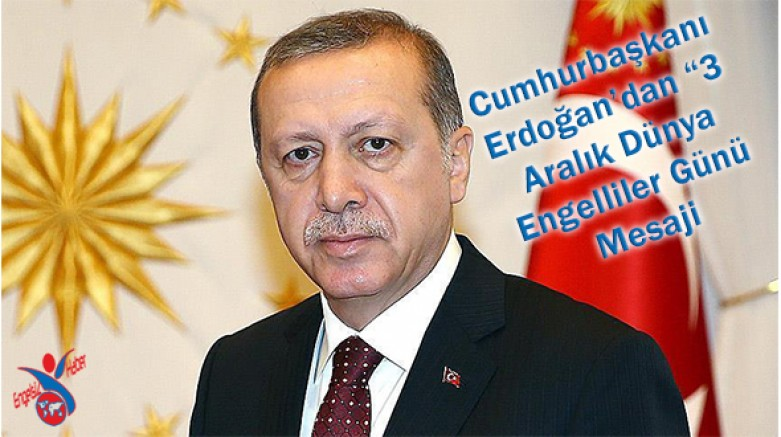 Cumhurbaşkanı Erdoğan'dan 3 Aralık Mesajı