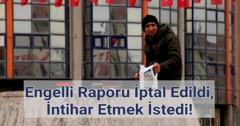 Engelli Raporu İptal Edildi, İntihar Etti.
